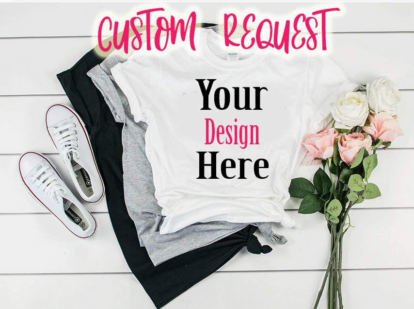 Custom Request  Enter Your Own Design
